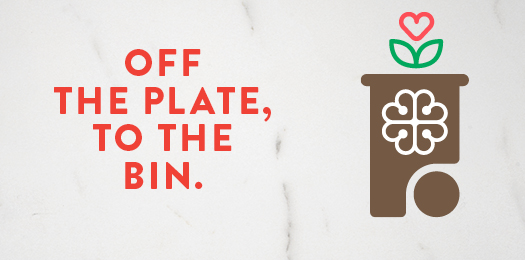 Finished your dish? Off the plate, to the bin.For info on your areas' food waste collection service, visit platetobin.com