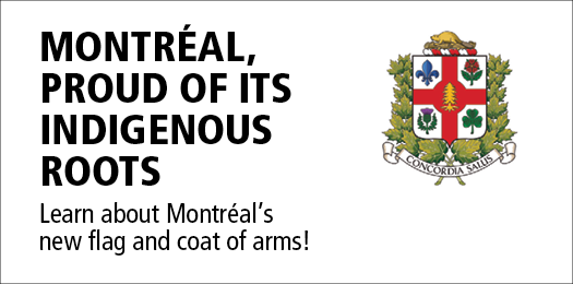 Montréal, proud of it's indigenous roots. Learn about MOntréal's new flag and coat of arms!