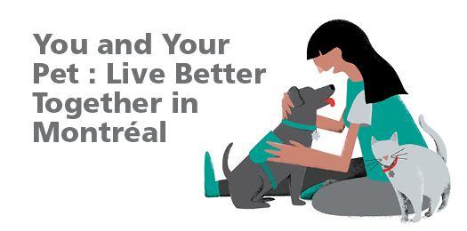 You and your pet : Live better together in Montréal
