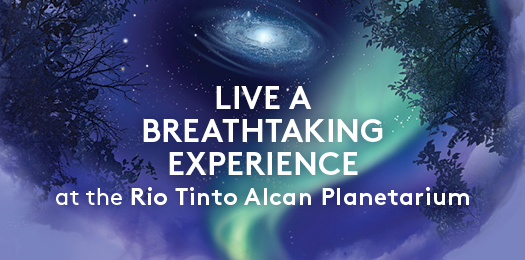 Live a breathtaking experience at the Rio Tinto Alcan Planetarium