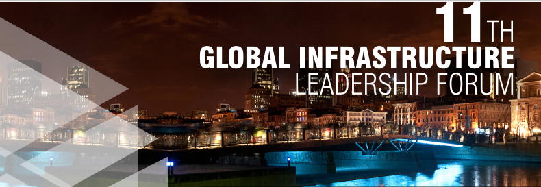 11TH GLOBAL INFRASTRUCTURE LEADERSHIP FORUM