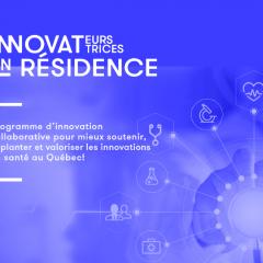 Soutenir, implanter et valoriser les innovations en santé avec « Innovateurs et Innovatrices en résidence »