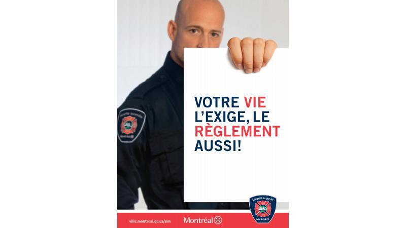Slogan du Règlement sur le Service de sécurité incendie de Montréal: « Votre vie l'exige, le Règlement aussi! ».